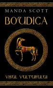 Manda Scott -  Boudica : Visul vulturului