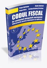 Codul fiscal in contextul integrarii europene. Ghid practic pentru intelegere si aplicare