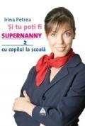 Si tu poti fi Supernanny 2. Cu copilul la scoala