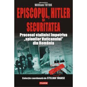 """Episcopul, Hitler si Securitatea. Procesul stalinist impotriva """"spionilor Vaticanului"""" din Romania"""