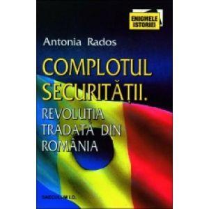 Complotul securitatii. Revolutia tradata din Romania