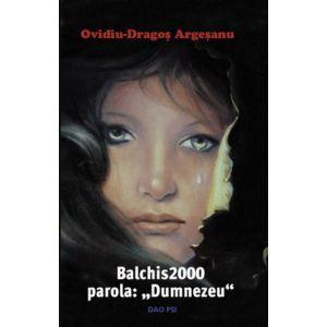 """Balchis 2000 parola: """"Dumnezeu"""""""