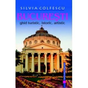 Bucuresti Ghid turistic, istoric, artistic