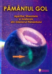 PAMANTUL GOL. Agartha, Shambala si misterele din interiorul Pamantului