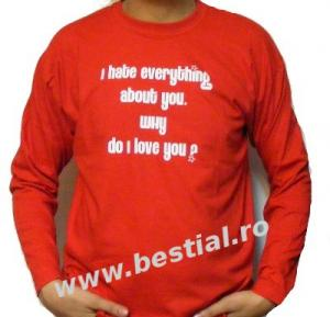 """Long Sleeve rosu I HATE EVERYTHING ABOUT YOU.WHY DO I LOVE YOU"""""""